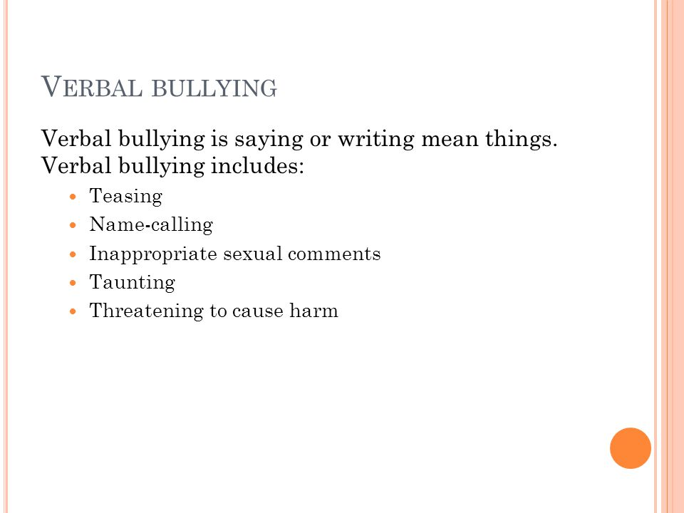 V ERBAL BULLYING Verbal bullying is saying or writing mean things.