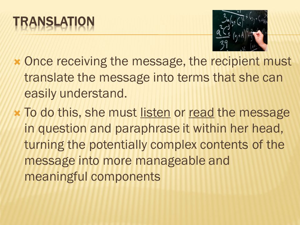  Once receiving the message, the recipient must translate the message into terms that she can easily understand.