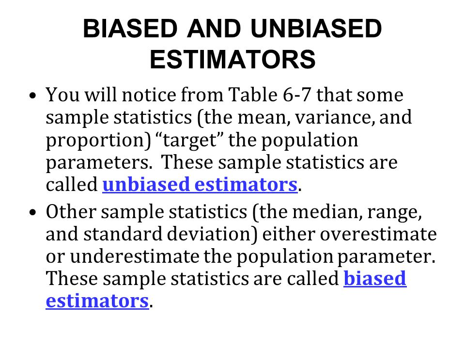 """BIASED AND UNBIASED ESTIMATORS You will notice from Table 6-7 that some sample statistics (the mean, variance, and proportion) """"target"""" the population"""