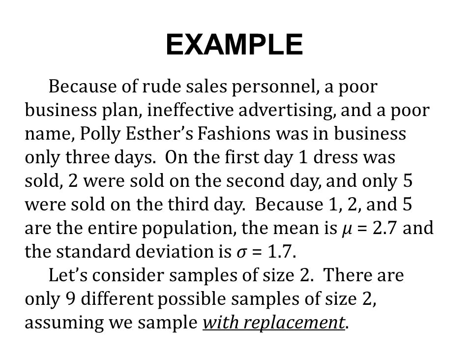 EXAMPLE Because of rude sales personnel, a poor business plan, ineffective advertising, and a poor name, Polly Esther's Fashions was in business only