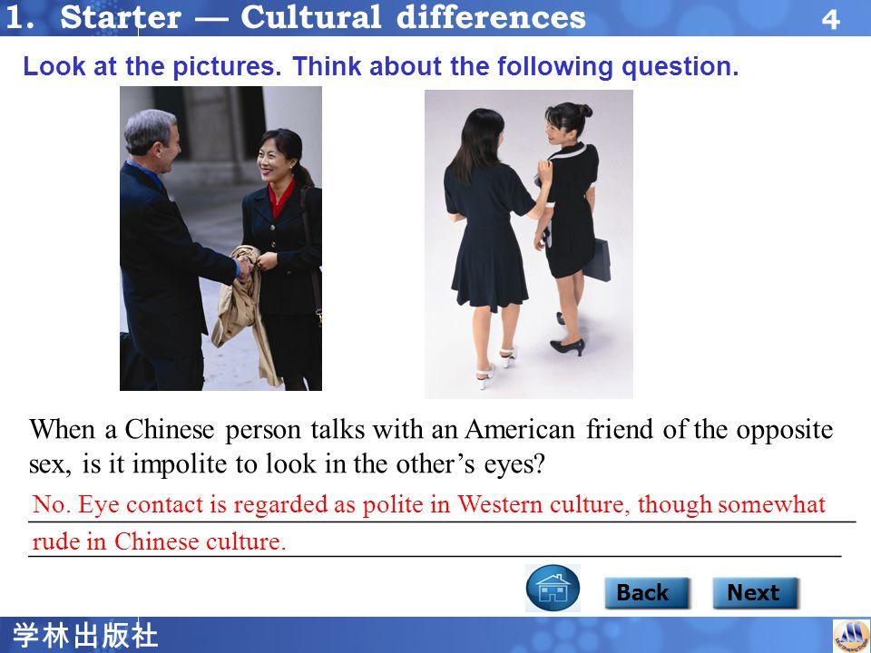 学林出版社 4 focus1starter BackNext 1.Starter — Cultural differences Look at the pictures.
