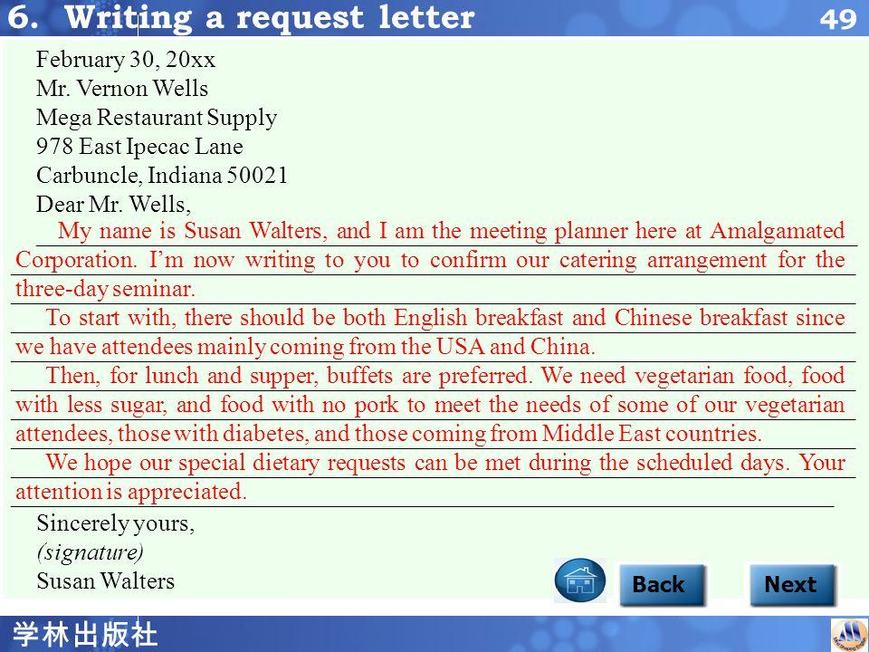 学林出版社 48 以会议组织方的名义写信给宴会经理,告知与会者的不同文化背景,提出他 们的餐饮特殊要求。 主要内容: 1.