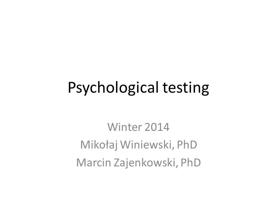 Psychological testing Winter 2014 Mikołaj Winiewski, PhD Marcin Zajenkowski, PhD