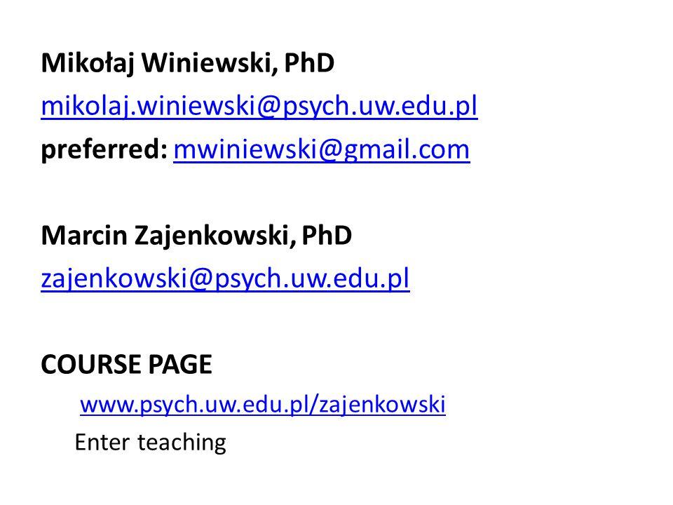 Mikołaj Winiewski, PhD mikolaj.winiewski@psych.uw.edu.pl preferred: mwiniewski@gmail.commwiniewski@gmail.com Marcin Zajenkowski, PhD zajenkowski@psych.uw.edu.pl COURSE PAGE www.psych.uw.edu.pl/zajenkowski Enter teaching