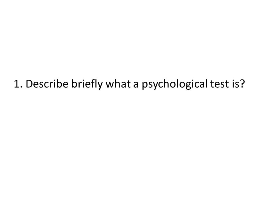 1. Describe briefly what a psychological test is?