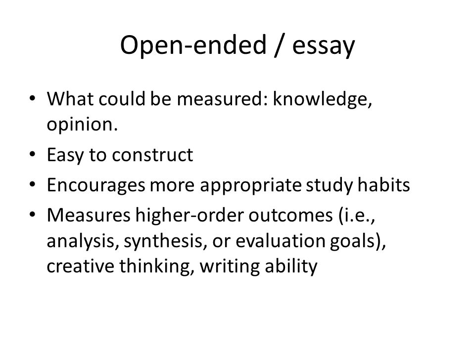 Open-ended / essay What could be measured: knowledge, opinion.