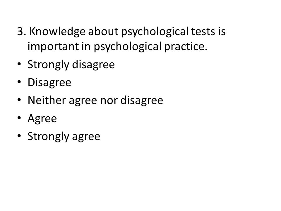 3. Knowledge about psychological tests is important in psychological practice.