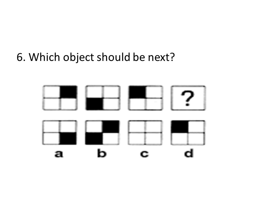 6. Which object should be next?
