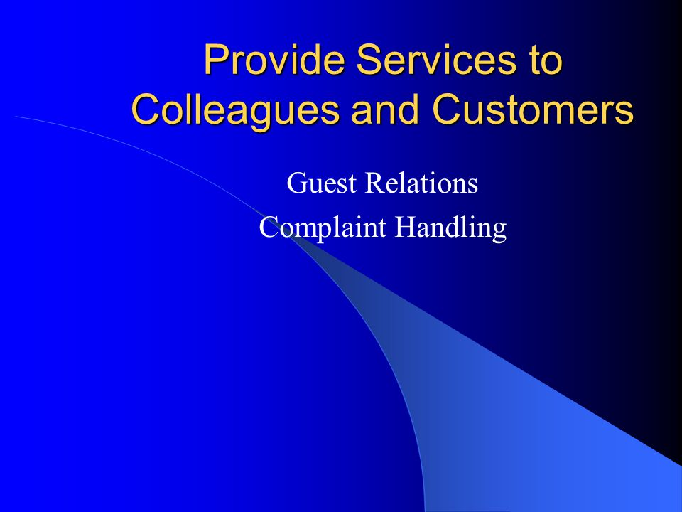 Provide Services to Colleagues and Customers Guest Relations Complaint Handling