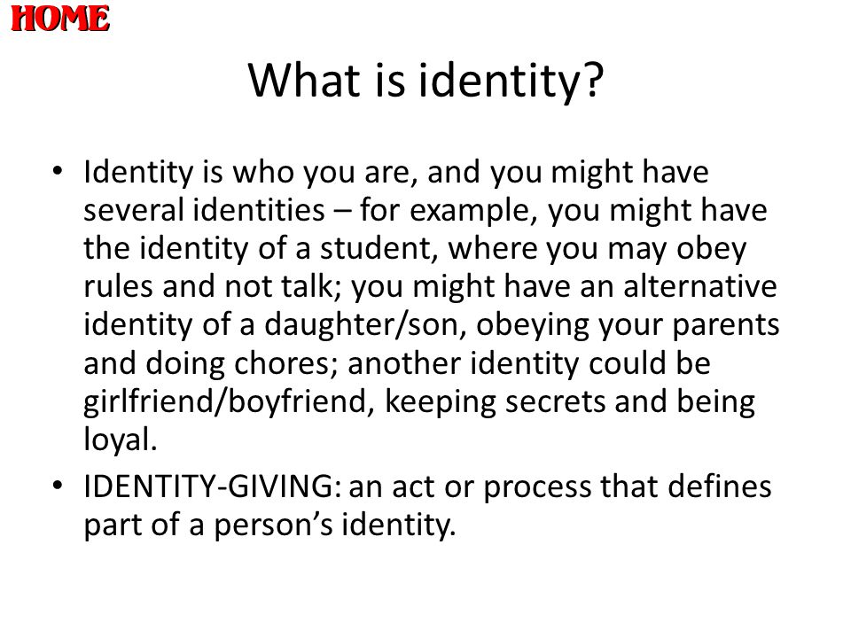 What is identity? Identity is who you are, and you might have several identities – for example, you might have the identity of a student, where you ma