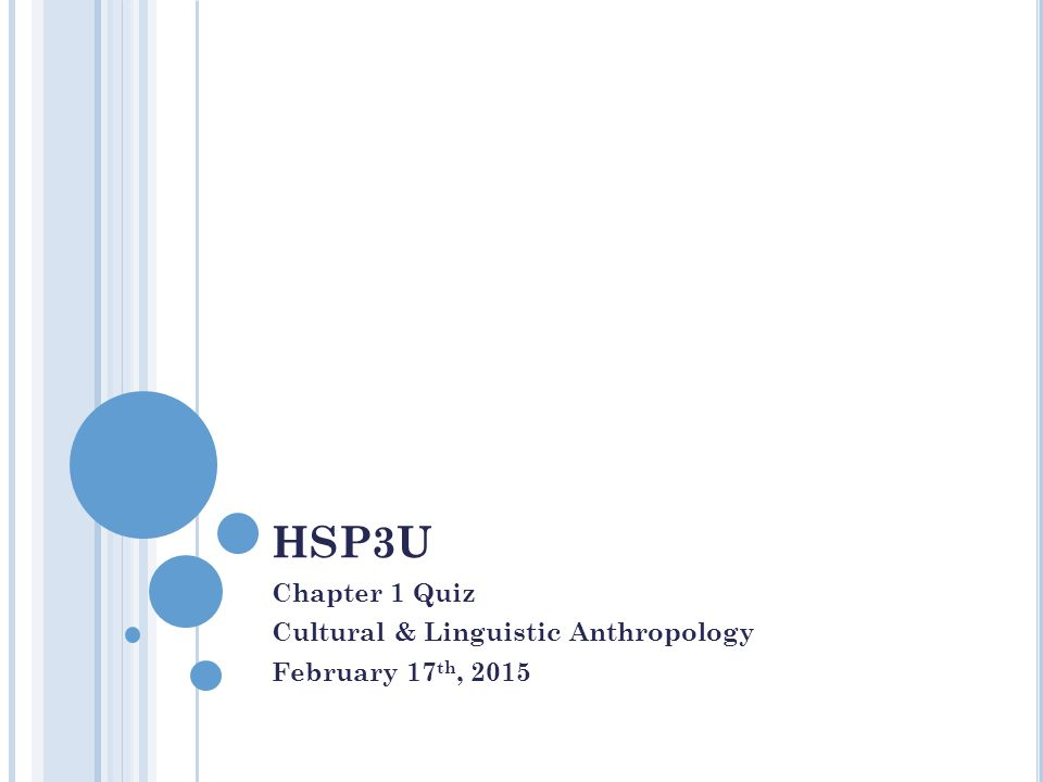 HSP3U Chapter 1 Quiz Cultural & Linguistic Anthropology February 17 th, 2015