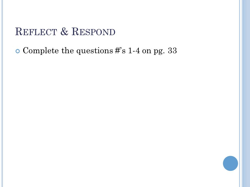 R EFLECT & R ESPOND Complete the questions #'s 1-4 on pg. 33