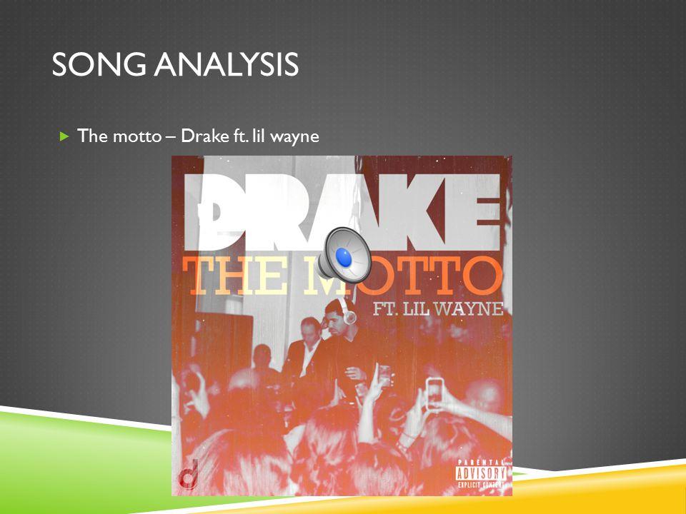 SONG ANALYSIS  The motto – Drake ft. lil wayne
