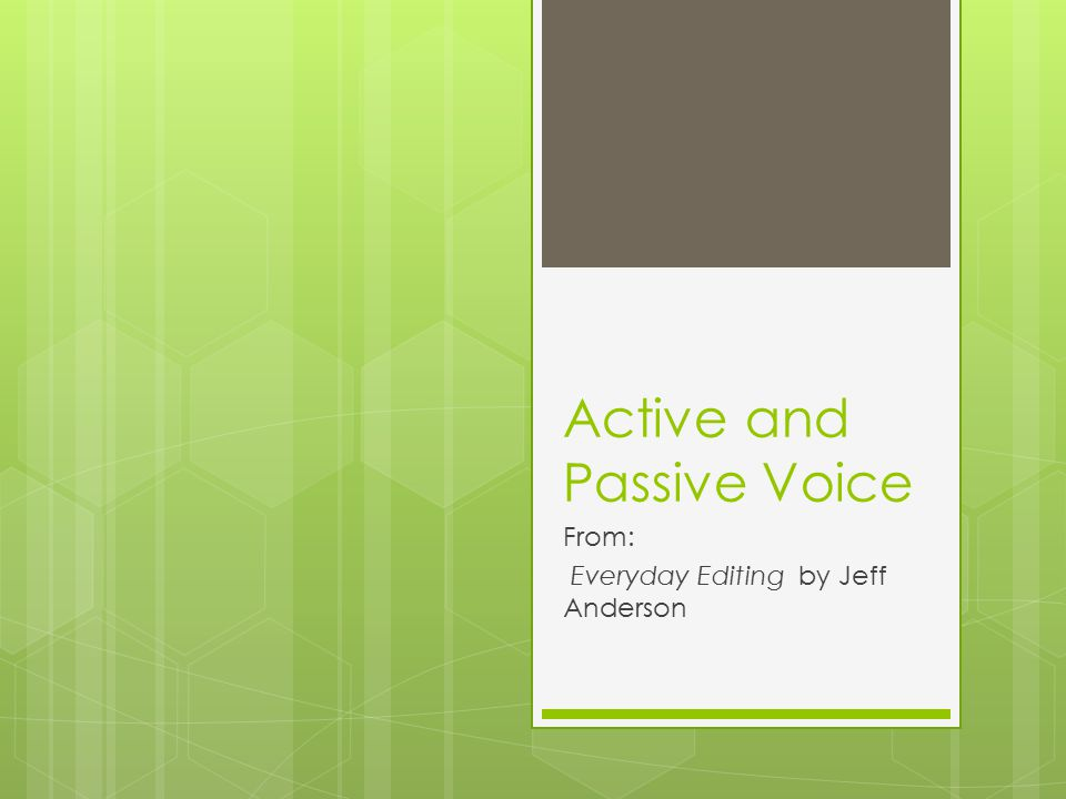 Why use the Active Voice?  Active voice can create cleaner, tighter writing.