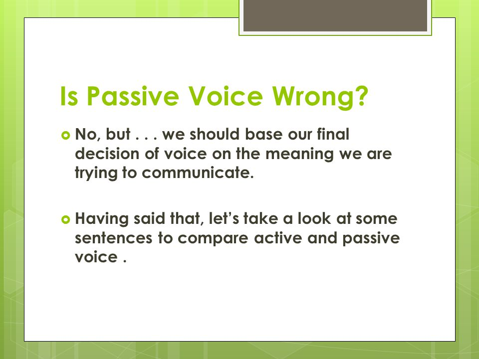 Active voice puts the subject of a sentence near the front of the sentence.