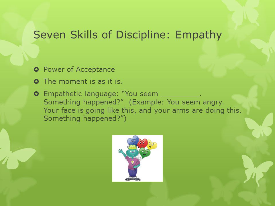 Seven Skills of Discipline: Empathy  Power of Acceptance  The moment is as it is.