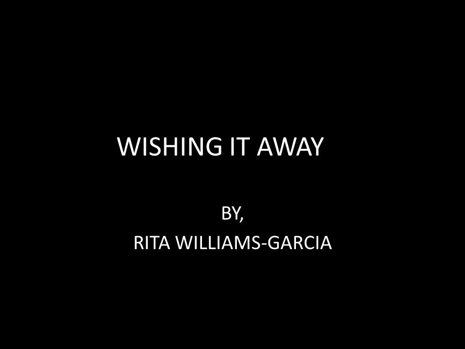 WISHING IT AWAY BY, RITA WILLIAMS-GARCIA