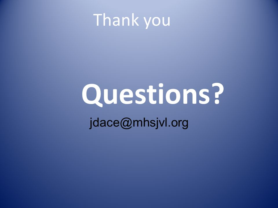 Thank you Questions jdace@mhsjvl.org