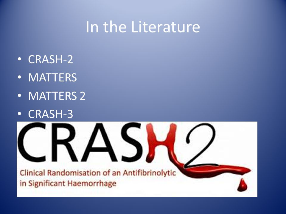 In the Literature CRASH-2 MATTERS MATTERS 2 CRASH-3