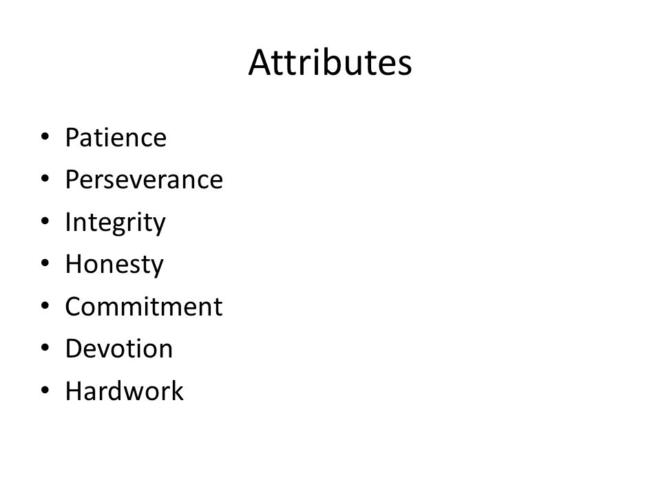 Attributes Patience Perseverance Integrity Honesty Commitment Devotion Hardwork