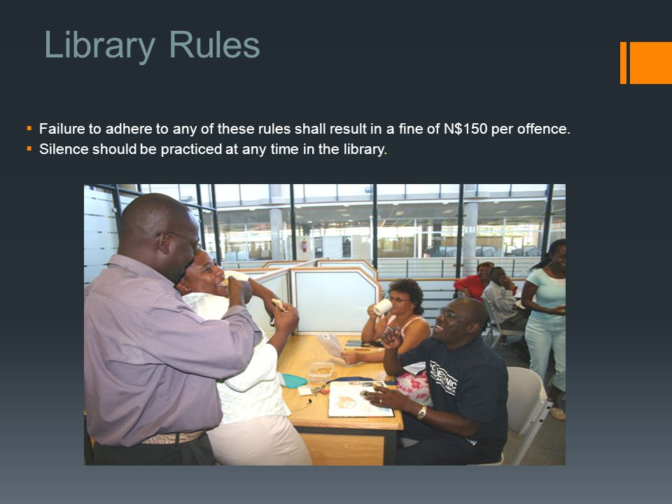 Library Rules  Failure to adhere to any of these rules shall result in a fine of N$150 per offence.  Silence should be practiced at any time in the