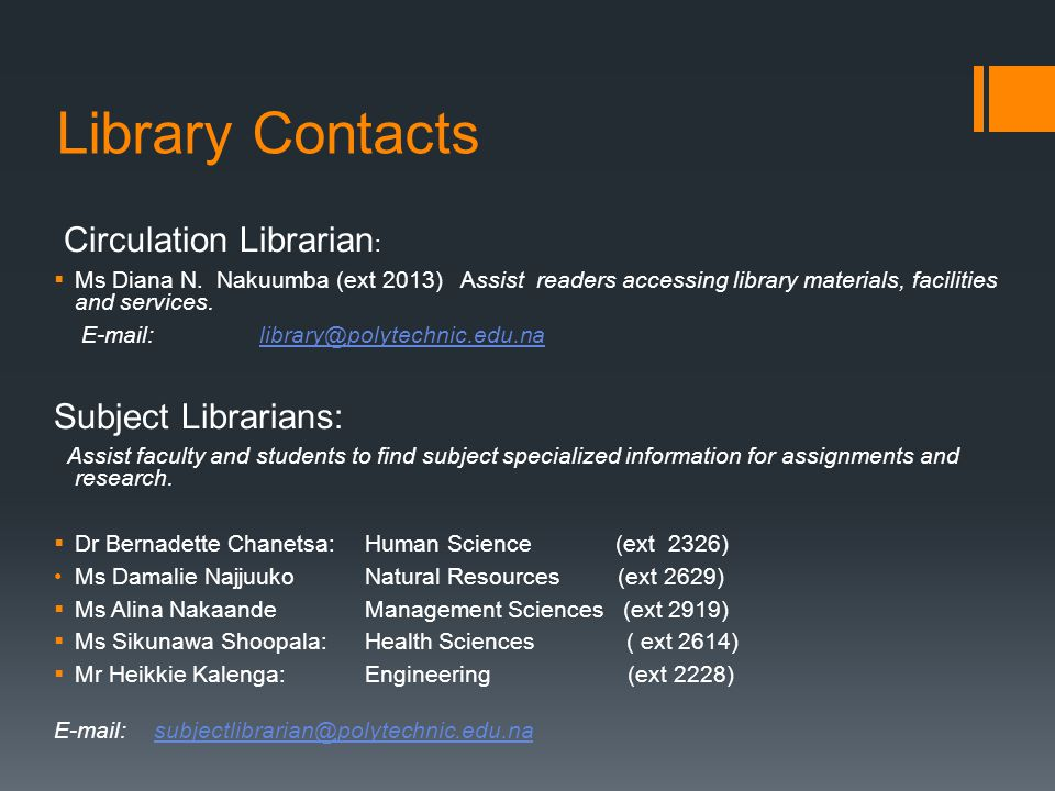 Library Contacts Circulation Librarian :  Ms Diana N. Nakuumba (ext 2013) Assist readers accessing library materials, facilities and services. E-mail