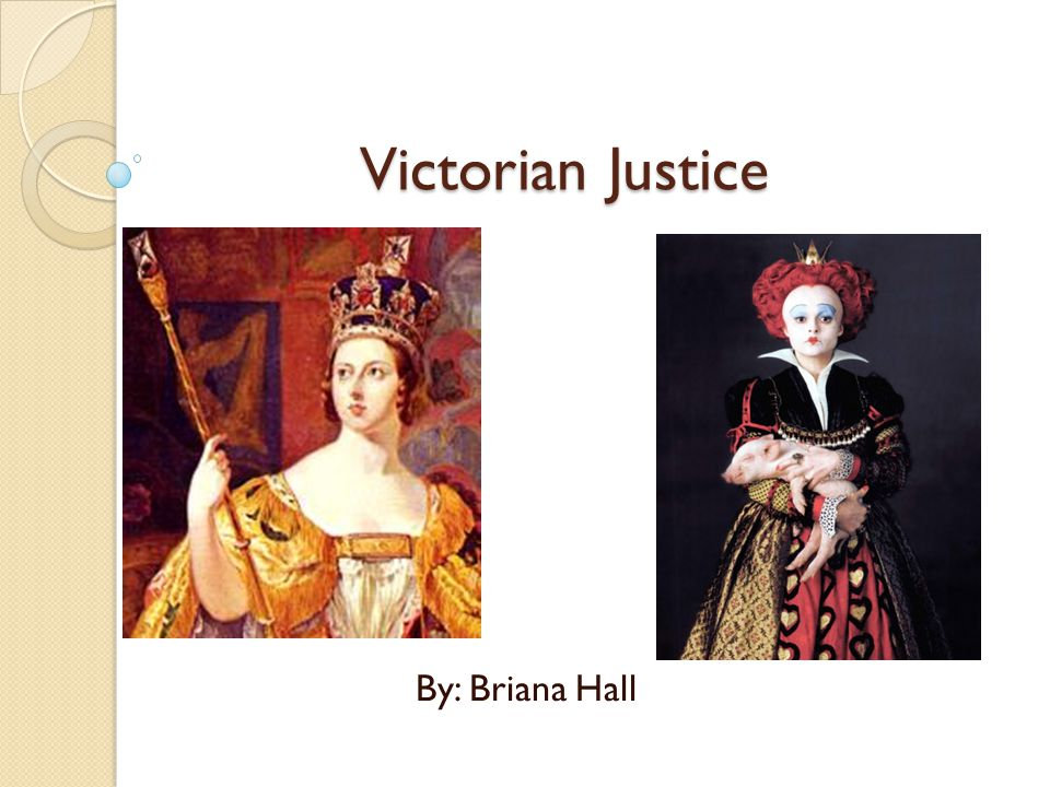 Victorian Justice By: Briana Hall