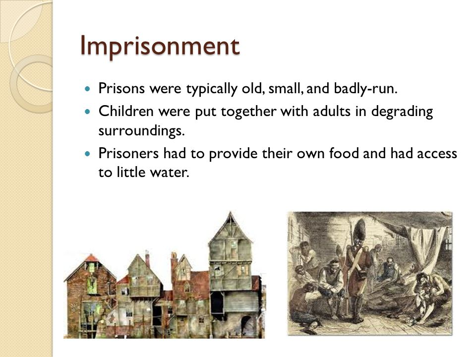 Imprisonment Prisons were typically old, small, and badly-run.