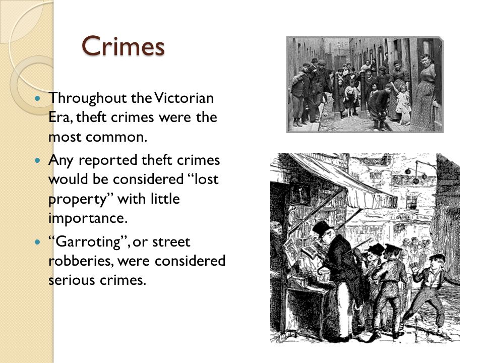 "Crimes Throughout the Victorian Era, theft crimes were the most common. Any reported theft crimes would be considered ""lost property"" with little impo"