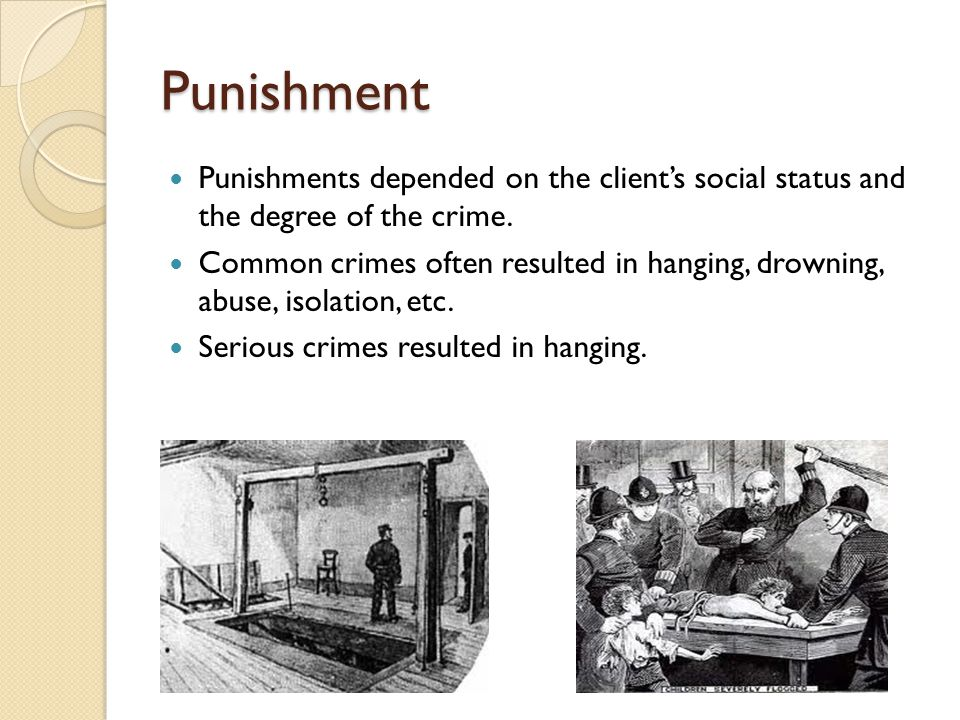 Punishment Punishments depended on the client's social status and the degree of the crime. Common crimes often resulted in hanging, drowning, abuse, i