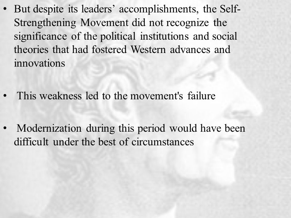 But despite its leaders' accomplishments, the Self- Strengthening Movement did not recognize the significance of the political institutions and social