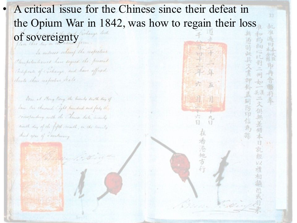 A critical issue for the Chinese since their defeat in the Opium War in 1842, was how to regain their loss of sovereignty