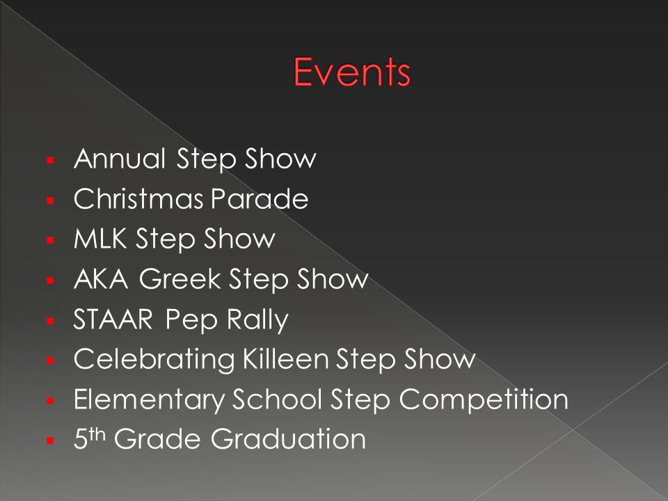  Annual Step Show  Christmas Parade  MLK Step Show  AKA Greek Step Show  STAAR Pep Rally  Celebrating Killeen Step Show  Elementary School Step Competition  5 th Grade Graduation