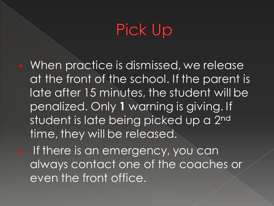  When practice is dismissed, we release at the front of the school.