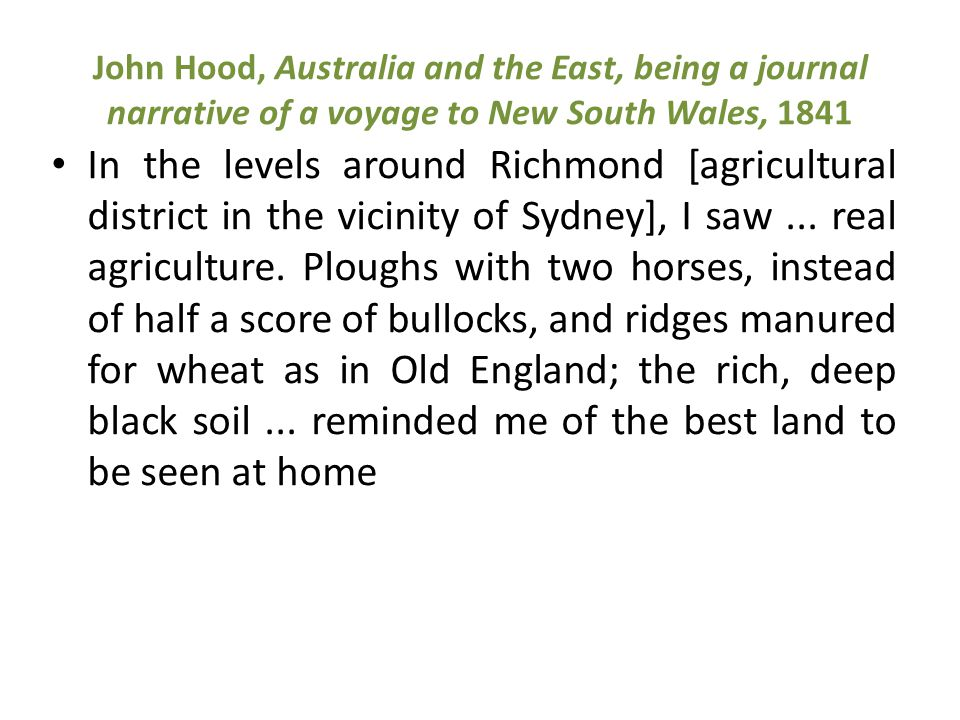 John Hood, Australia and the East, being a journal narrative of a voyage to New South Wales, 1841 In the levels around Richmond [agricultural district in the vicinity of Sydney], I saw...