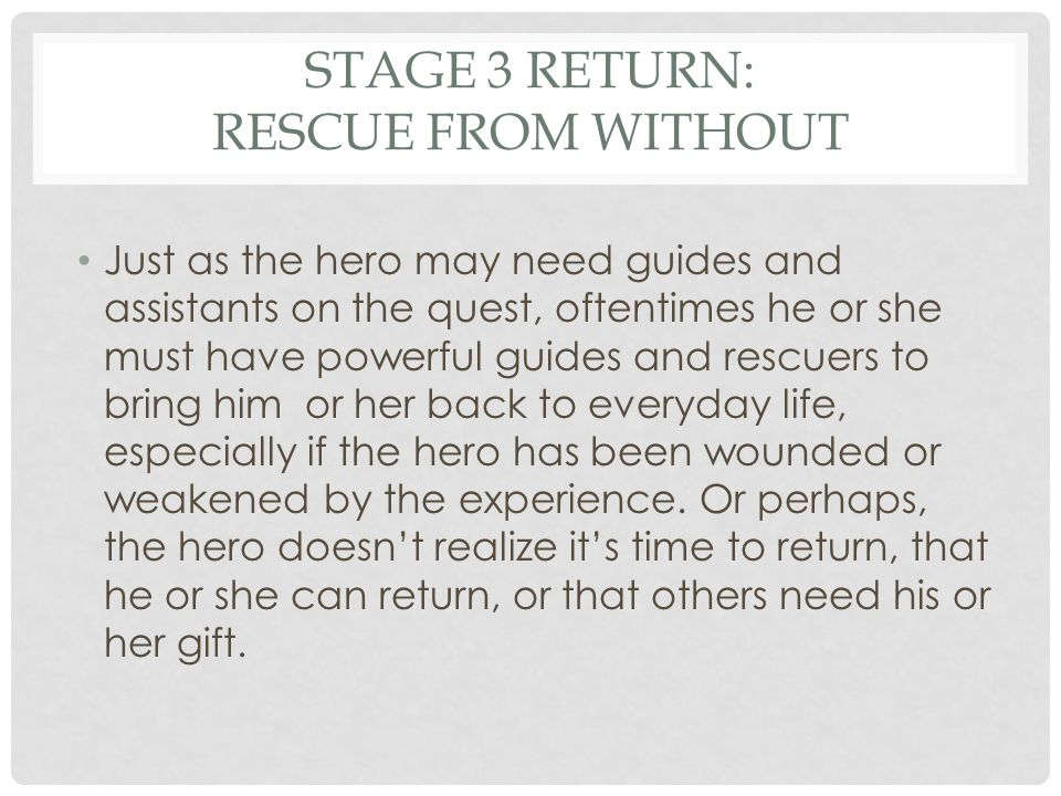 STAGE 3 RETURN: RESCUE FROM WITHOUT Ron and Hermione helped Harry regain normal life after his battle with Voldemort.