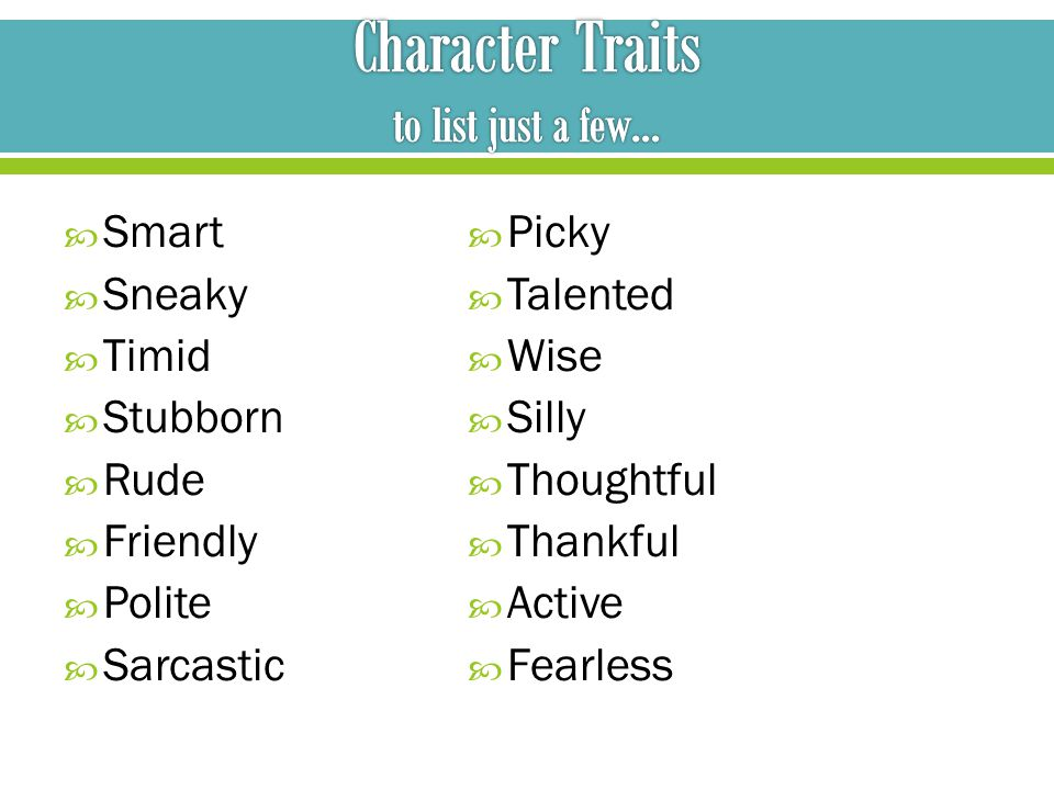  Smart  Sneaky  Timid  Stubborn  Rude  Friendly  Polite  Sarcastic  Picky  Talented  Wise  Silly  Thoughtful  Thankful  Active  Fearless