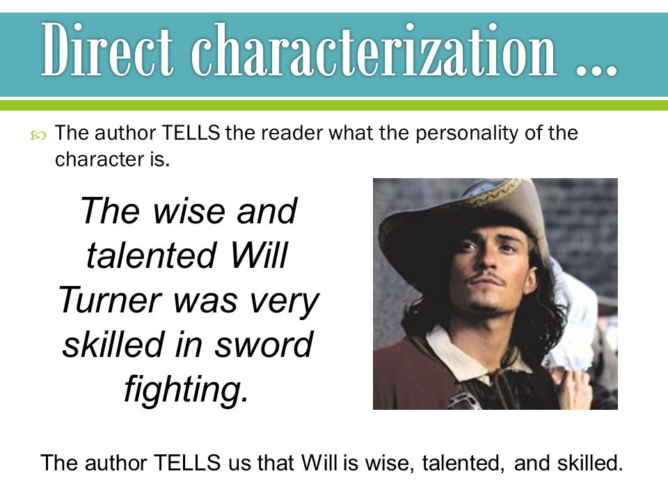  The author TELLS the reader what the personality of the character is.