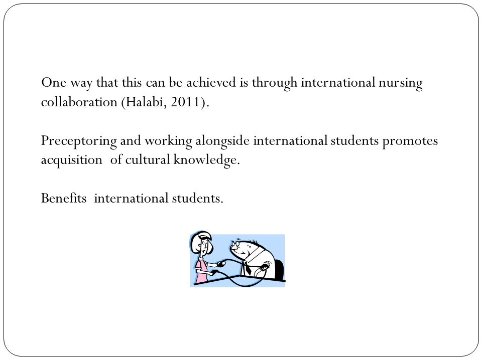One way that this can be achieved is through international nursing collaboration (Halabi, 2011).