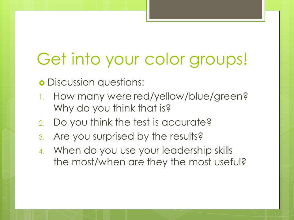 Get into your color groups.  Discussion questions: 1.