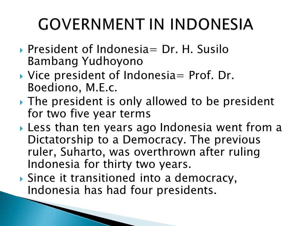  President of Indonesia= Dr. H. Susilo Bambang Yudhoyono  Vice president of Indonesia= Prof.