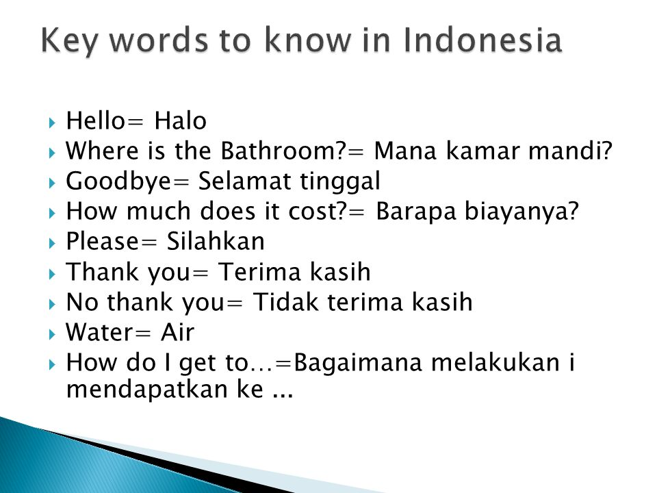  Hello= Halo  Where is the Bathroom = Mana kamar mandi.