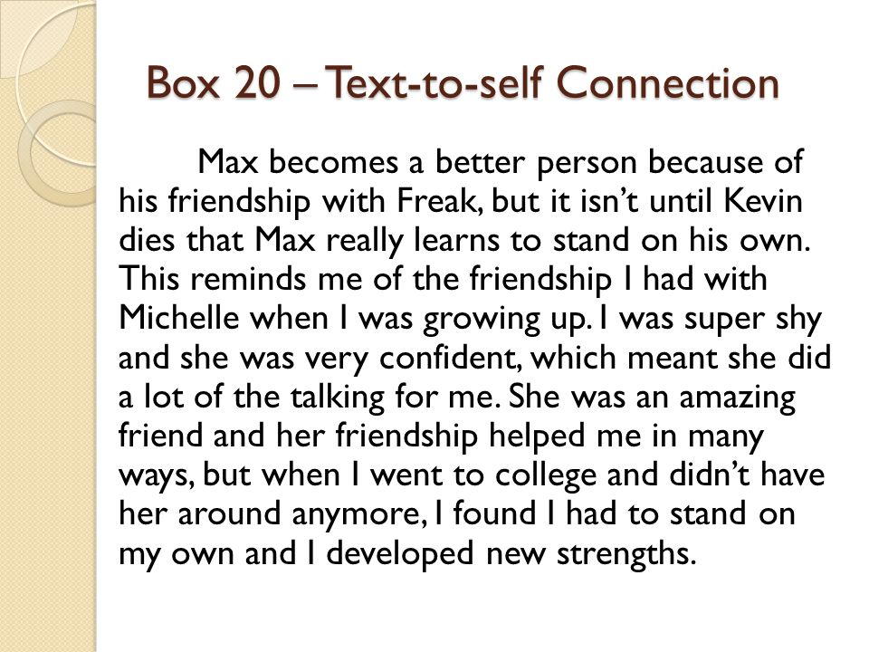 Box 20 – Text-to-self Connection Max becomes a better person because of his friendship with Freak, but it isn't until Kevin dies that Max really learn