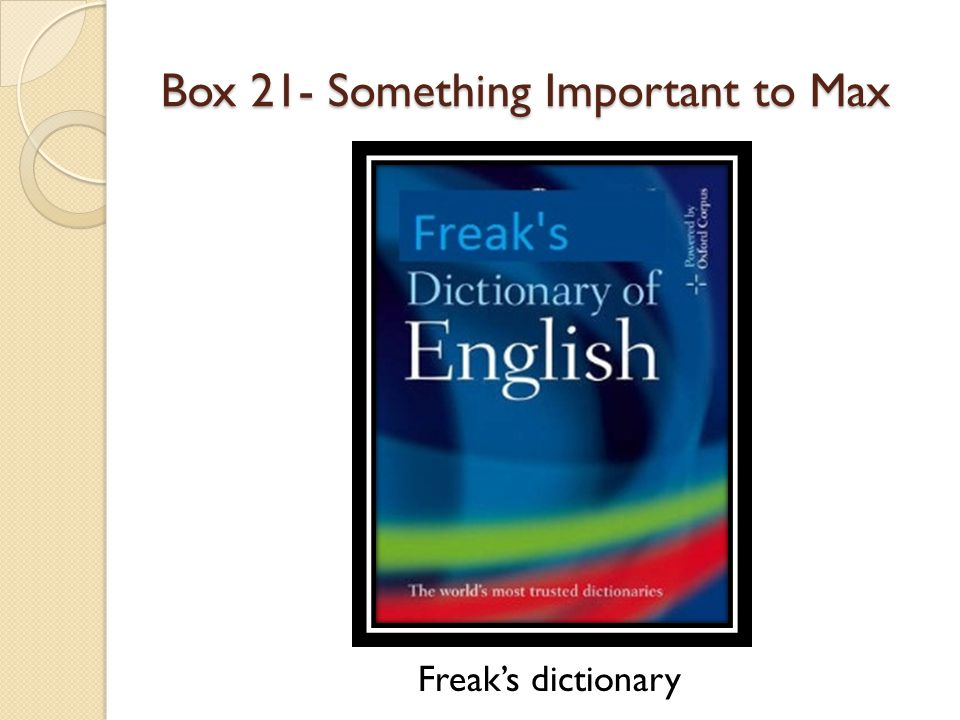 Box 21- Something Important to Max Freak's dictionary