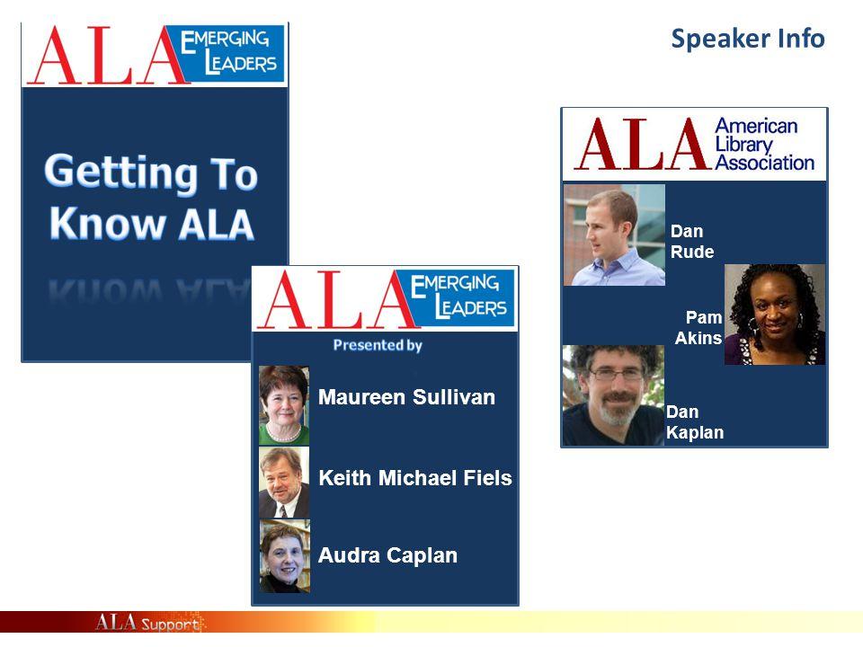 Speaker Info Maureen Sullivan Audra Caplan Keith Michael Fiels Dan Rude Dan Kaplan Pam Akins