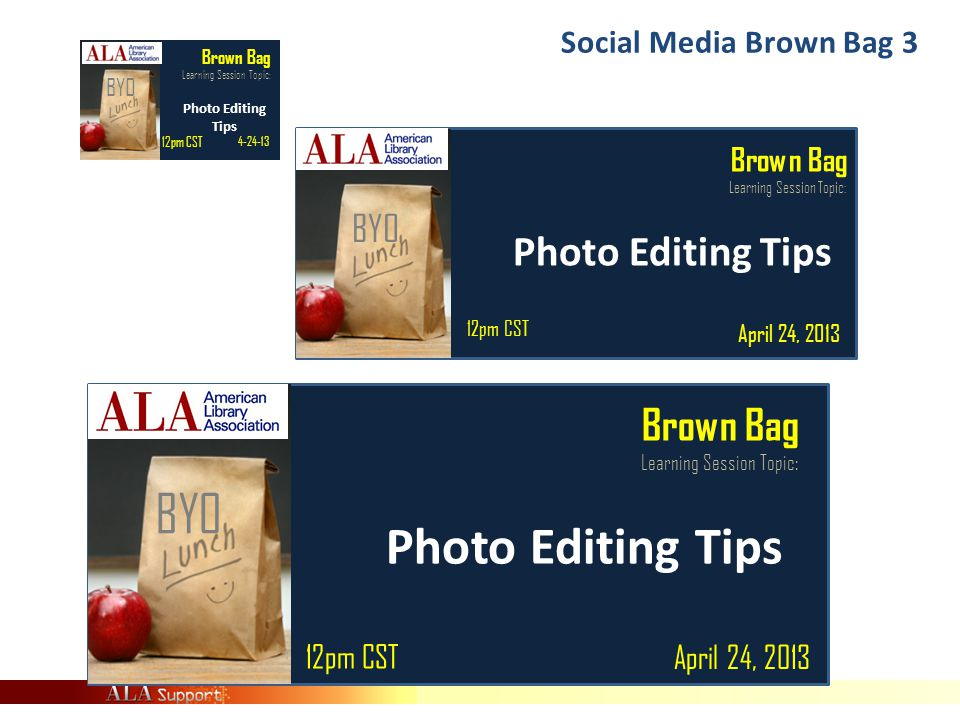 BYO Brown Bag Learning Session Topic: Photo Editing Tips BYO Brown Bag Learning Session Topic: Photo Editing Tips Brown Bag Learning Session Topic: Photo Editing Tips BYO April 24, 2013 4-24-13 12pm CST Social Media Brown Bag 3
