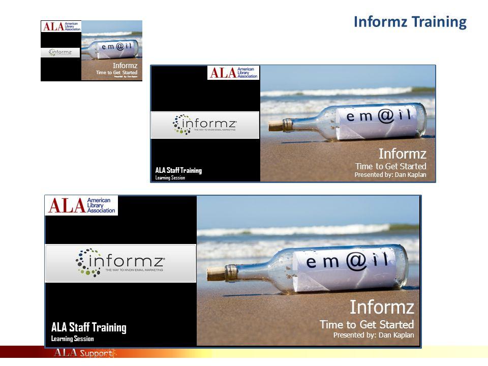 Informz Training Informz Time to Get Started Presented by: Dan Kaplan ALA Staff Training Learning Session Informz Time to Get Started Presented by: Da