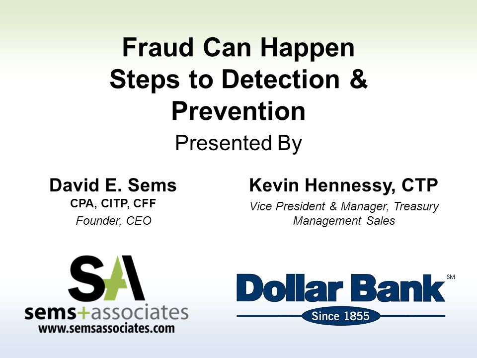 Fraud Can Happen Steps to Detection & Prevention Kevin Hennessy, CTP Vice President & Manager, Treasury Management Sales Presented By David E.