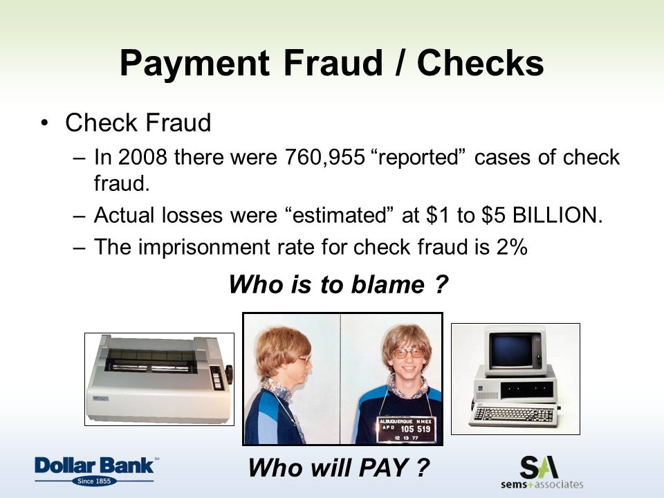 Who is to blame .Check Fraud In 2008 there were 760,955 reported cases of check fraud.