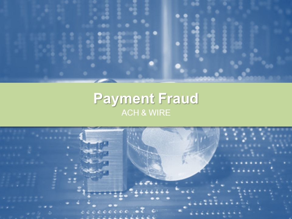 Payment Fraud ACH & WIRE